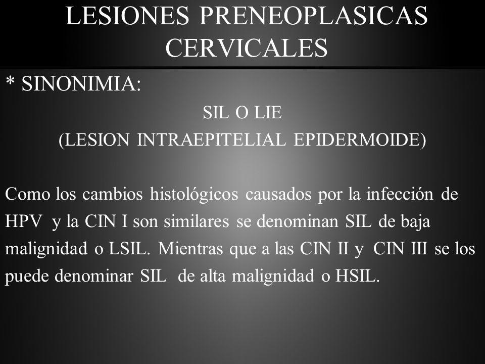 * SINONIMIA: SIL O LIE (LESION INTRAEPITELIAL EPIDERMOIDE) Como los cambios histológicos causados por la infección de HPV y la CIN I son similares se denominan SIL de baja malignidad o LSIL.