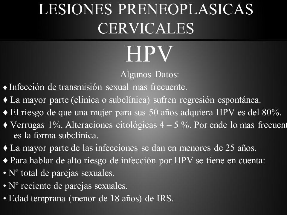 LESIONES PRENEOPLASICAS CERVICALES HPV Algunos Datos: ♦ Infección de transmisión sexual mas frecuente.