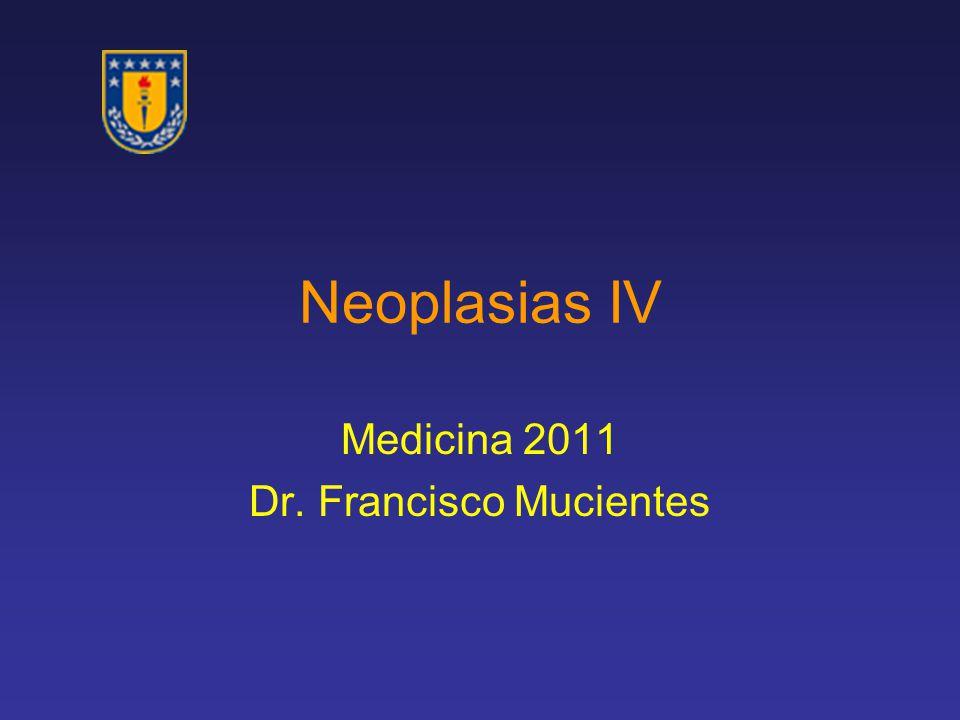 Neoplasias IV Medicina 2011 Dr. Francisco Mucientes