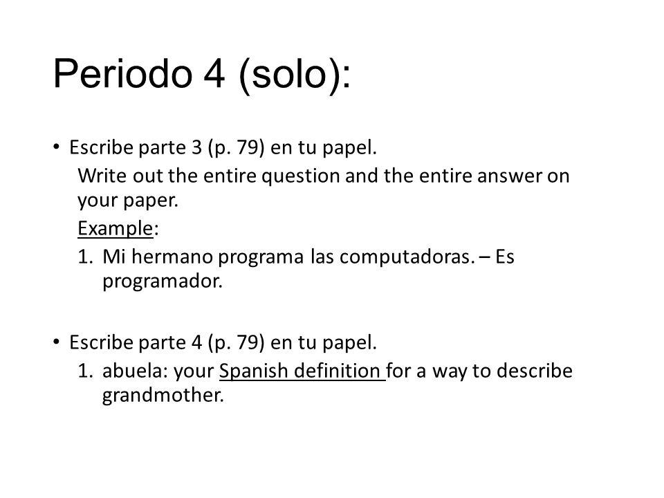 Periodo 4 (solo): Escribe parte 3 (p. 79) en tu papel.