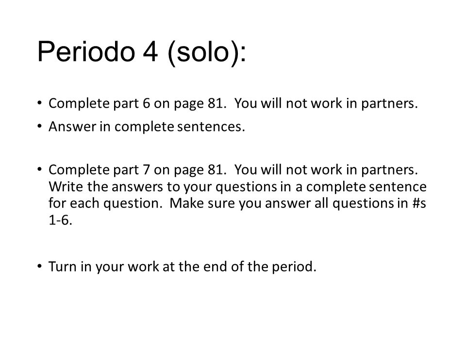 Periodo 4 (solo): Complete part 6 on page 81. You will not work in partners.