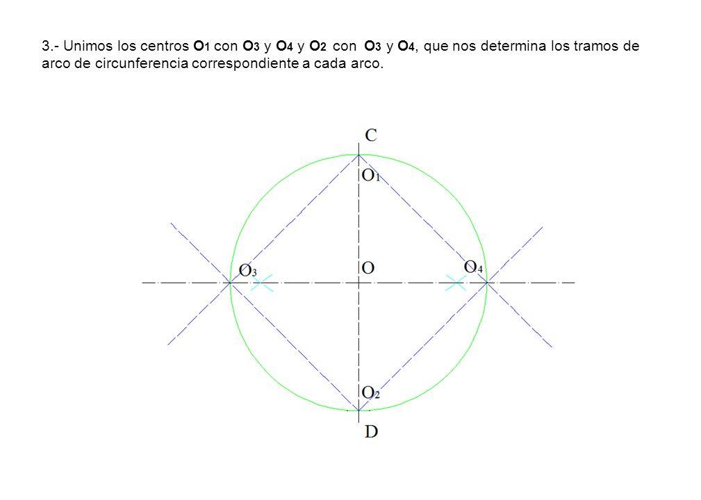 3.- Unimos los centros O 1 con O 3 y O 4 y O 2 con O 3 y O 4, que nos determina los tramos de arco de circunferencia correspondiente a cada arco.