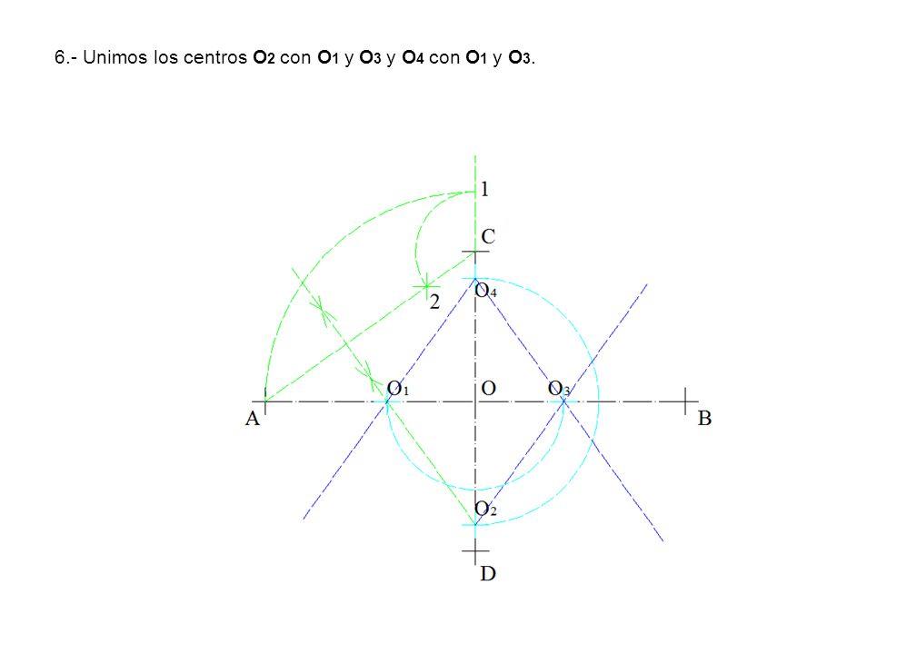 6.- Unimos los centros O 2 con O 1 y O 3 y O 4 con O 1 y O 3.