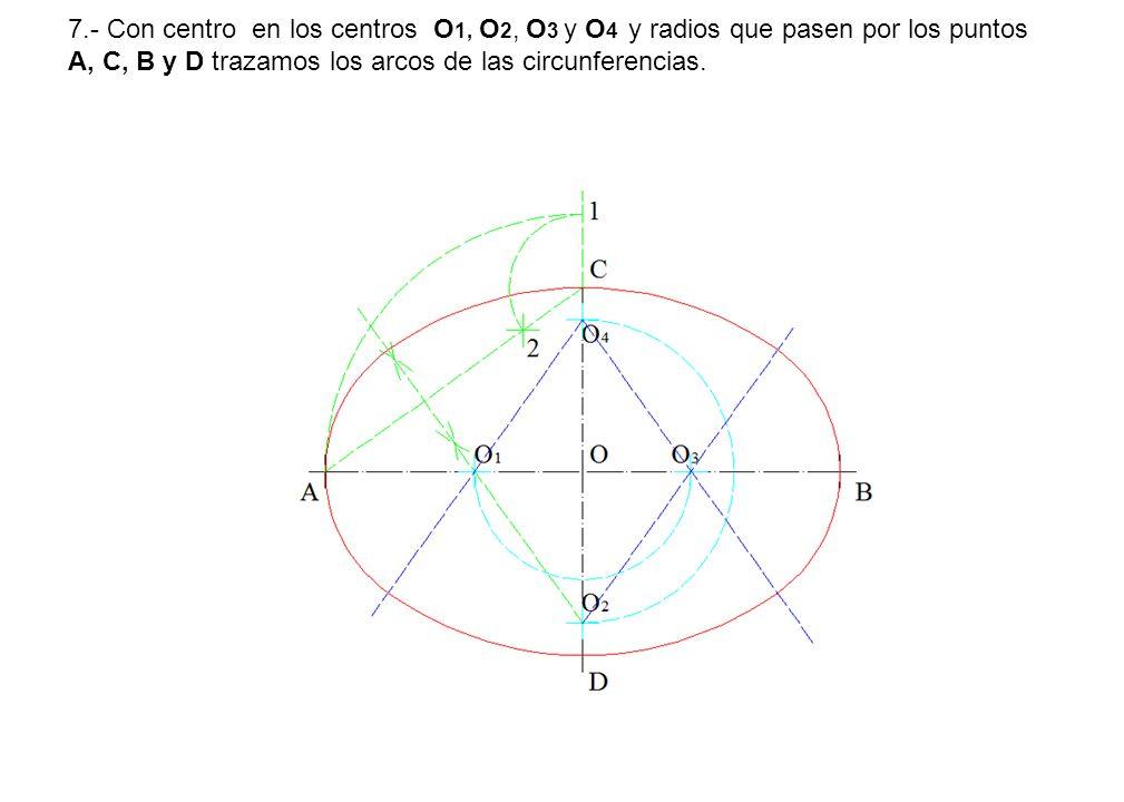 7.- Con centro en los centros O 1, O 2, O 3 y O 4 y radios que pasen por los puntos A, C, B y D trazamos los arcos de las circunferencias.