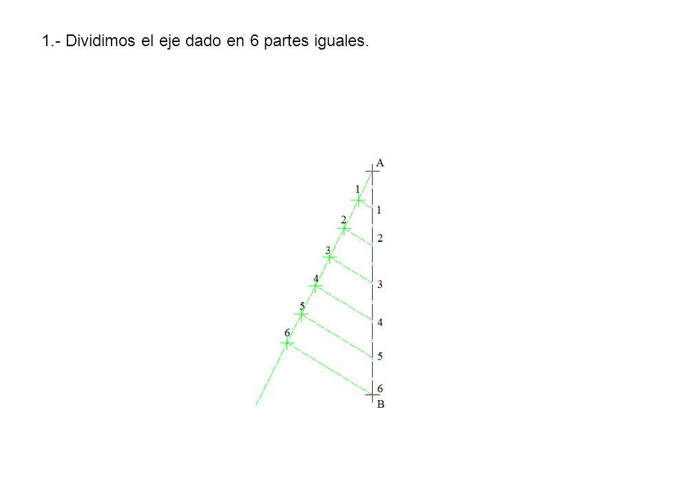 1.- Dividimos el eje dado en 6 partes iguales.