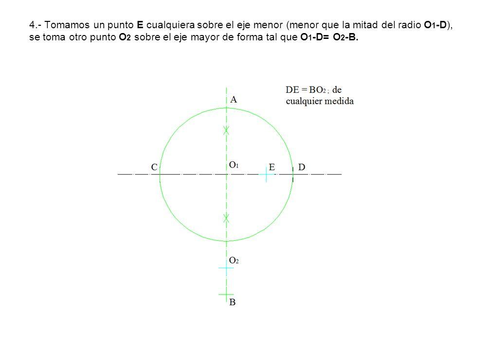 4.- Tomamos un punto E cualquiera sobre el eje menor (menor que la mitad del radio O 1 -D), se toma otro punto O 2 sobre el eje mayor de forma tal que