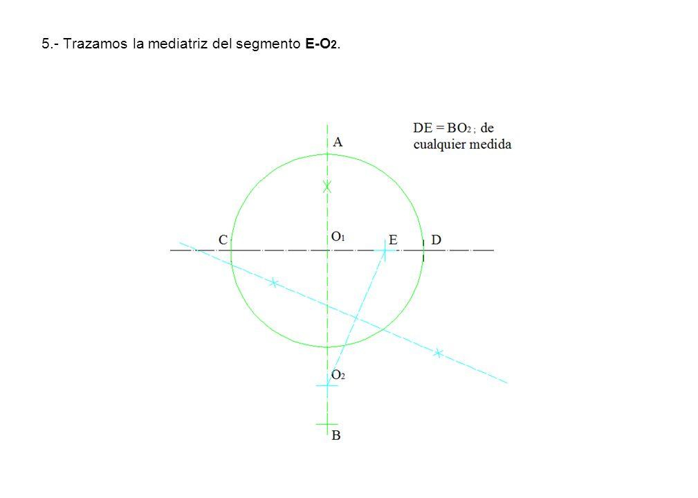5.- Trazamos la mediatriz del segmento E-O 2.