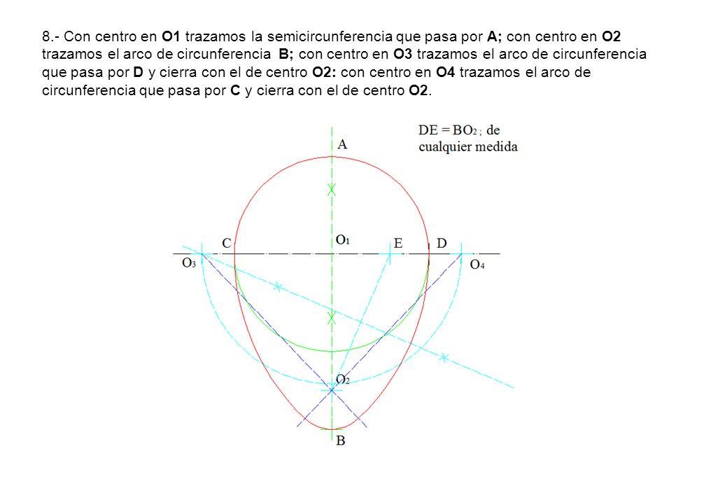 8.- Con centro en O1 trazamos la semicircunferencia que pasa por A; con centro en O2 trazamos el arco de circunferencia B; con centro en O3 trazamos e
