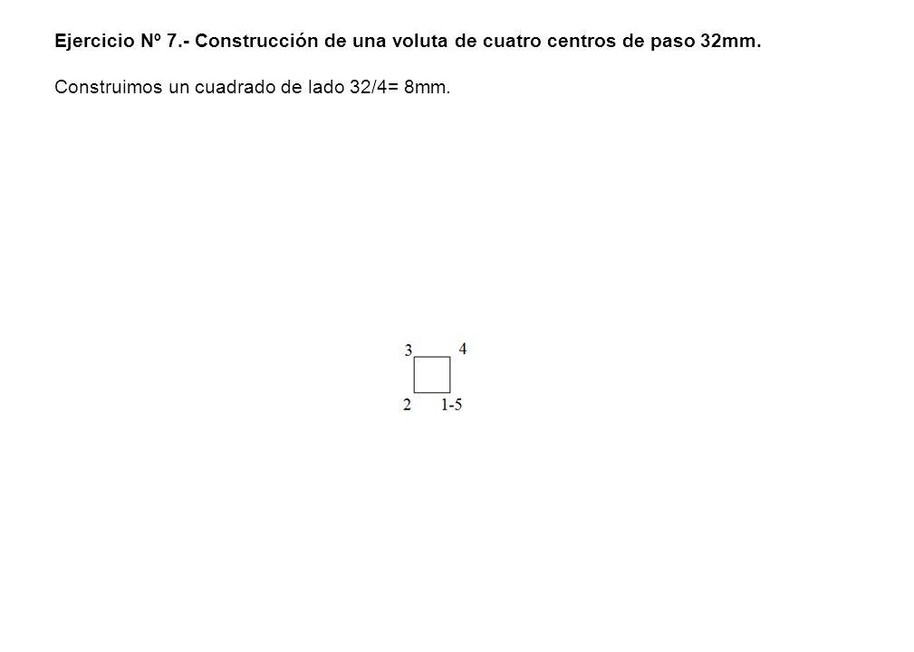 Ejercicio Nº 7.- Construcción de una voluta de cuatro centros de paso 32mm. Construimos un cuadrado de lado 32/4= 8mm.