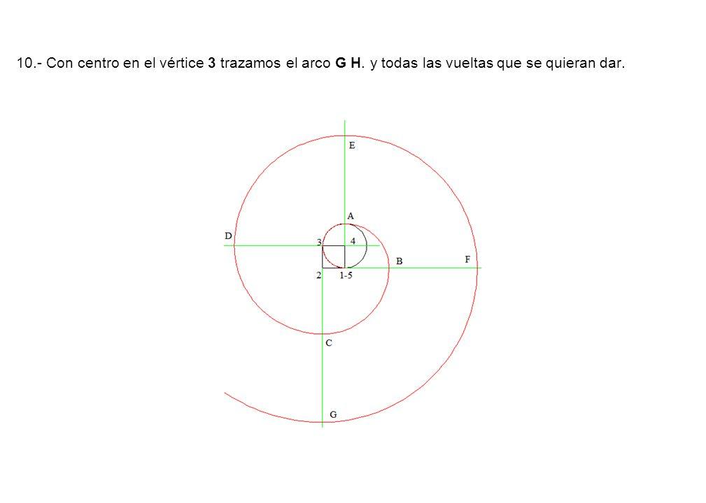 10.- Con centro en el vértice 3 trazamos el arco G H. y todas las vueltas que se quieran dar.