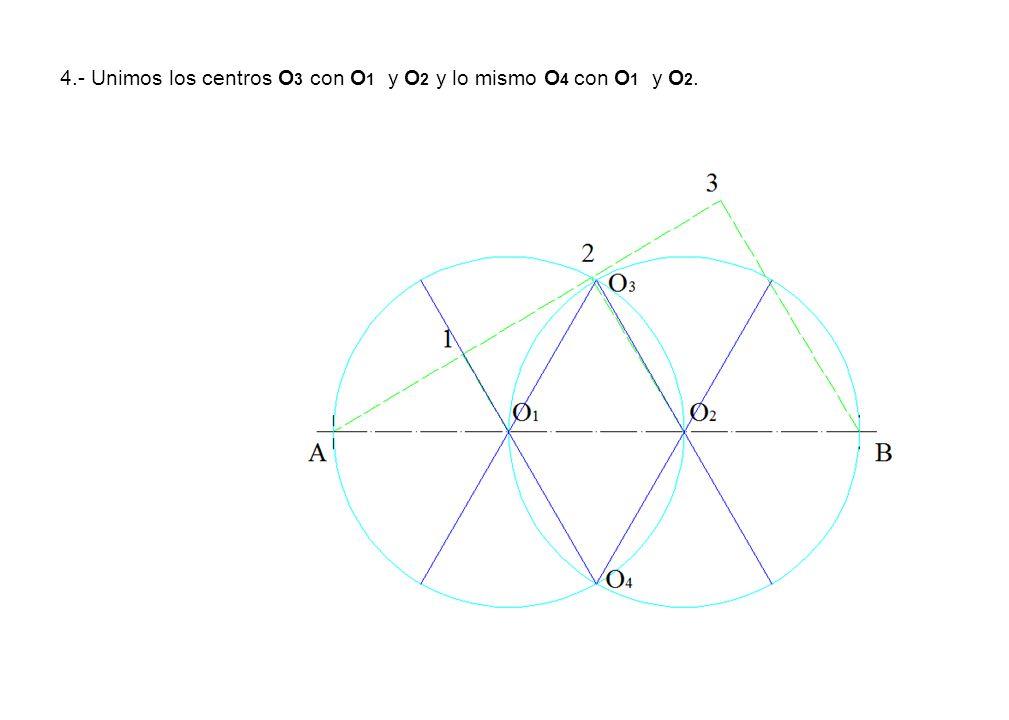 4.- Unimos los centros O 3 con O 1 y O 2 y lo mismo O 4 con O 1 y O 2.