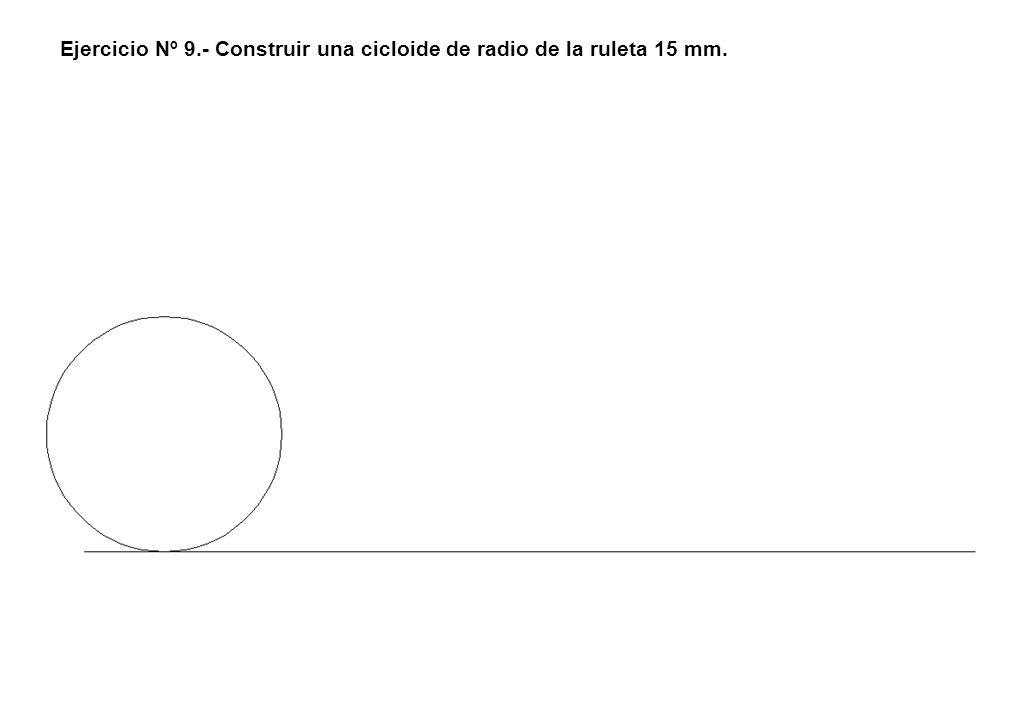 Ejercicio Nº 9.- Construir una cicloide de radio de la ruleta 15 mm.