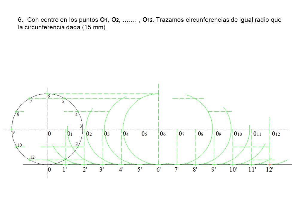 6.- Con centro en los puntos O 1, O 2, ……., O 12. Trazamos circunferencias de igual radio que la circunferencia dada (15 mm).