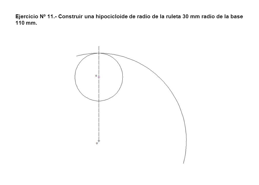 Ejercicio Nº 11.- Construir una hipocicloide de radio de la ruleta 30 mm radio de la base 110 mm.