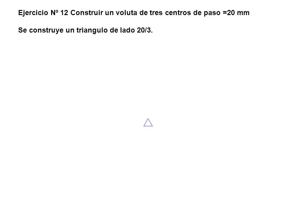 Ejercicio Nº 12 Construir un voluta de tres centros de paso =20 mm Se construye un triangulo de lado 20/3.