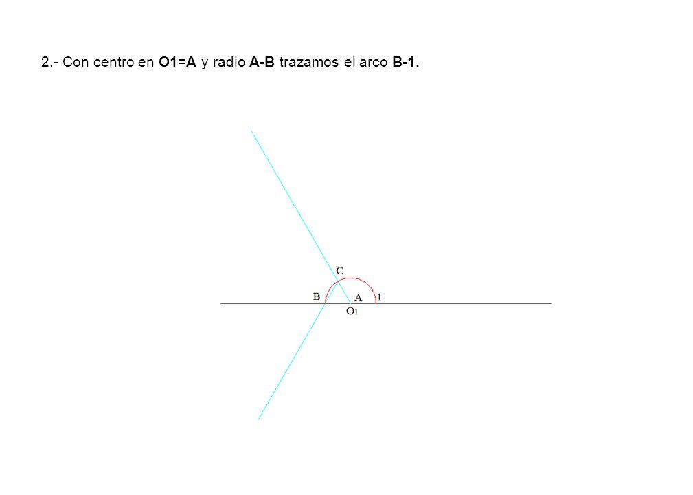 2.- Con centro en O1=A y radio A-B trazamos el arco B-1.