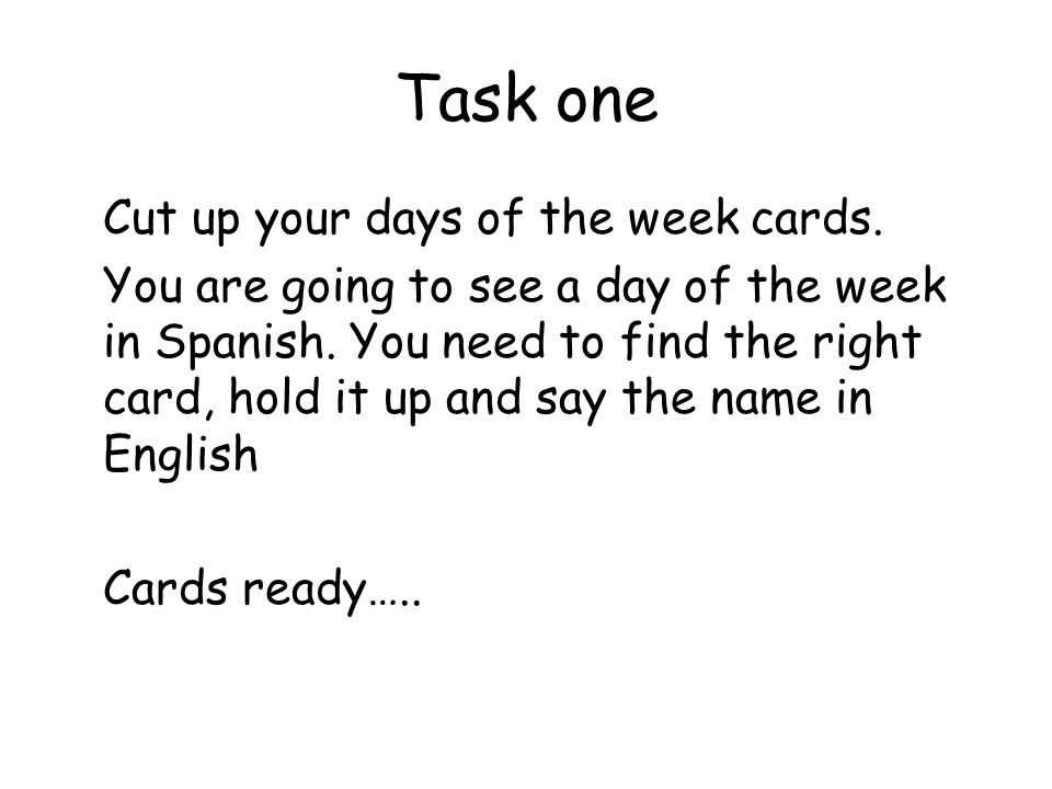 Task one Cut up your days of the week cards.You are going to see a day of the week in Spanish.