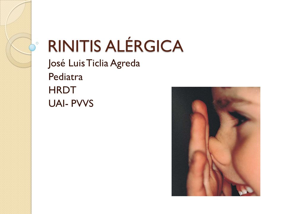 RINITIS ALÉRGICA José Luis Ticlia Agreda Pediatra HRDT UAI- PVVS