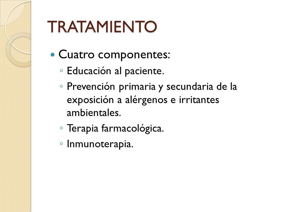 TRATAMIENTO Cuatro componentes: ◦ Educación al paciente. ◦ Prevención primaria y secundaria de la exposición a alérgenos e irritantes ambientales. ◦ T