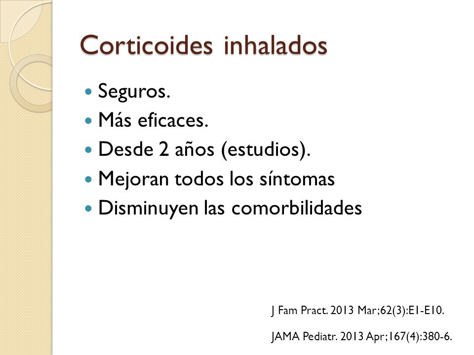 Corticoides inhalados Seguros. Más eficaces. Desde 2 años (estudios). Mejoran todos los síntomas Disminuyen las comorbilidades JAMA Pediatr. 2013 Apr;