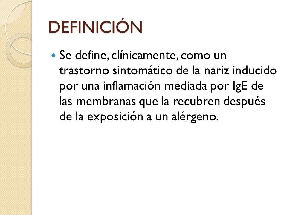 DEFINICIÓN Se define, clínicamente, como un trastorno sintomático de la nariz inducido por una inflamación mediada por IgE de las membranas que la rec