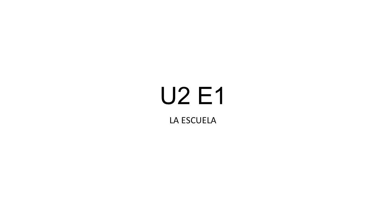 U2 E1 LA ESCUELA
