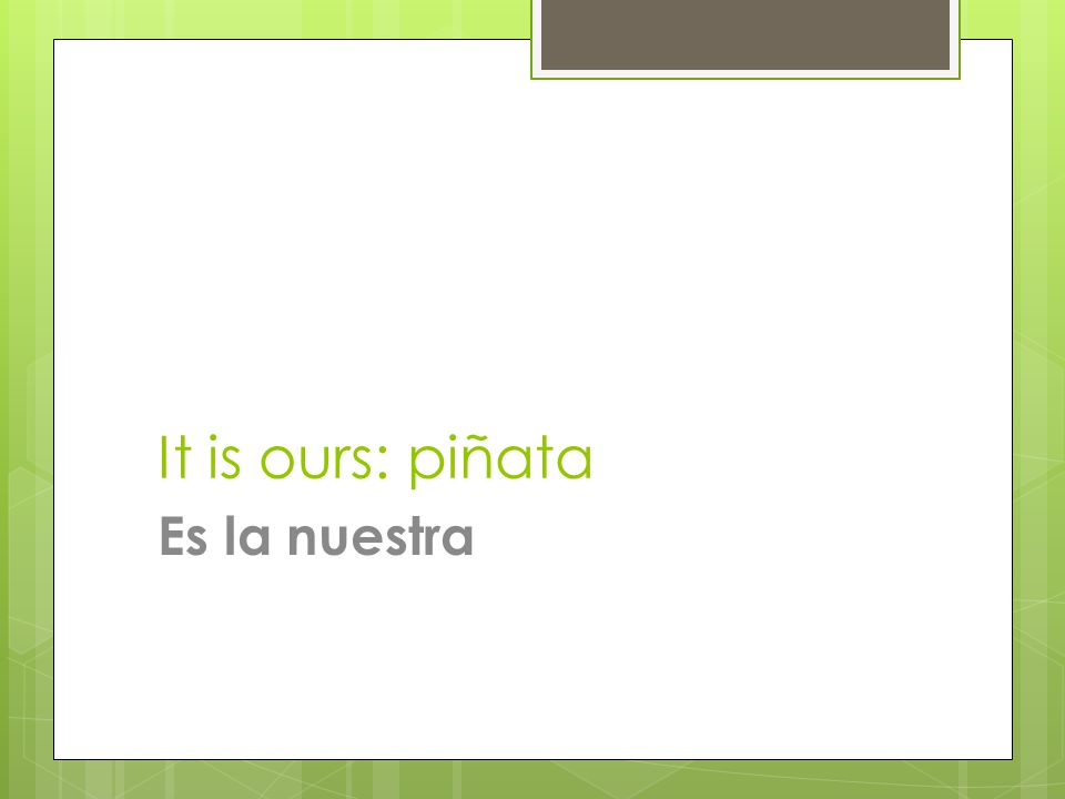 It is ours: piñata Es la nuestra