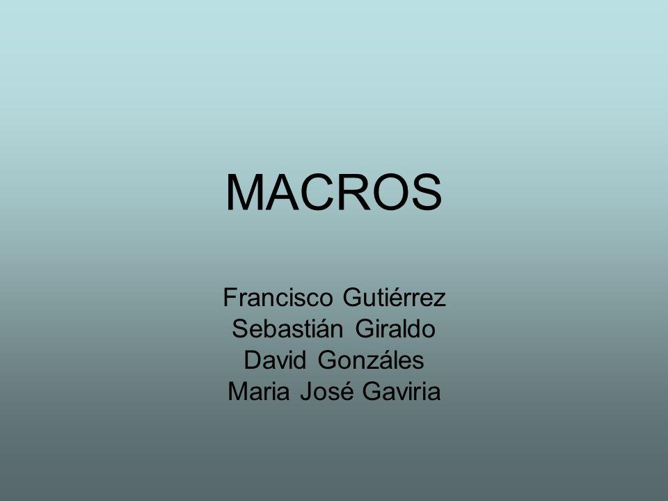 MACROS Francisco Gutiérrez Sebastián Giraldo David Gonzáles Maria José Gaviria