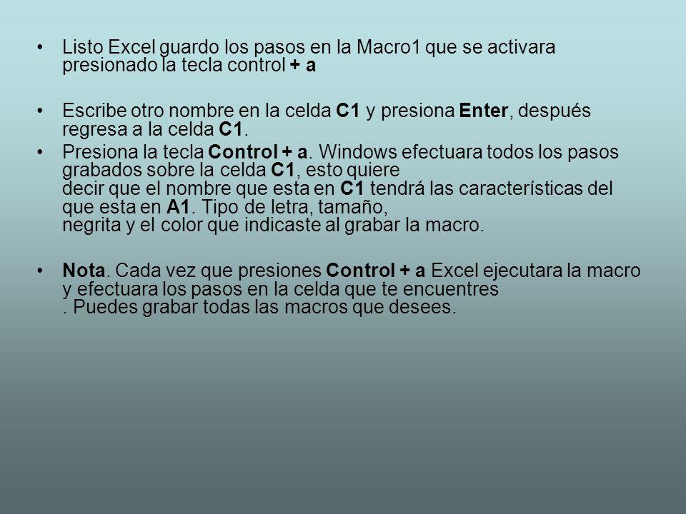 Listo Excel guardo los pasos en la Macro1 que se activara presionado la tecla control + a Escribe otro nombre en la celda C1 y presiona Enter, después regresa a la celda C1.