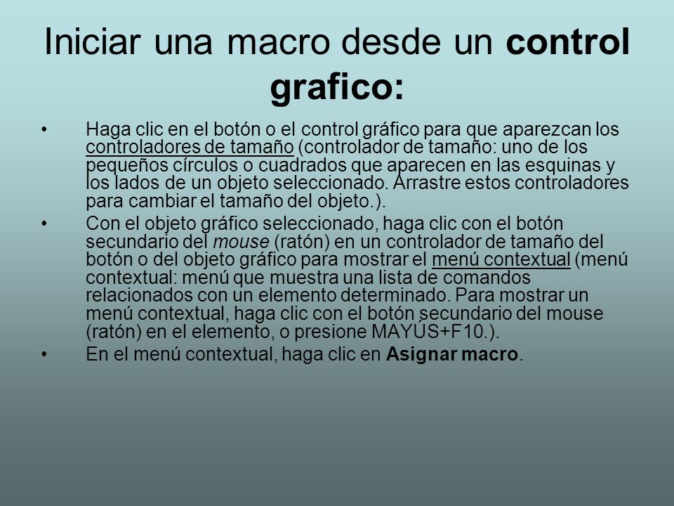 Iniciar una macro desde un control grafico: Haga clic en el botón o el control gráfico para que aparezcan los controladores de tamaño (controlador de
