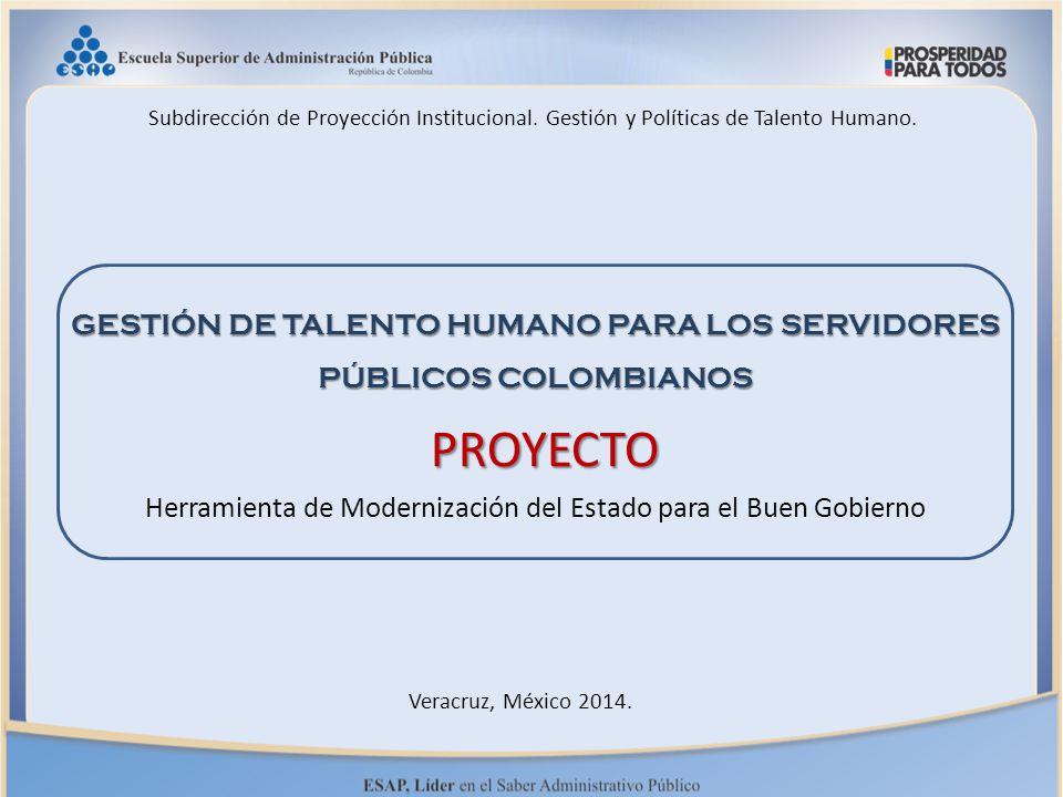 GESTIÓN DE TALENTO HUMANO PARA LOS SERVIDORES PÚBLICOS COLOMBIANOS Herramienta de Modernización del Estado para el Buen Gobierno PROYECTO Subdirección