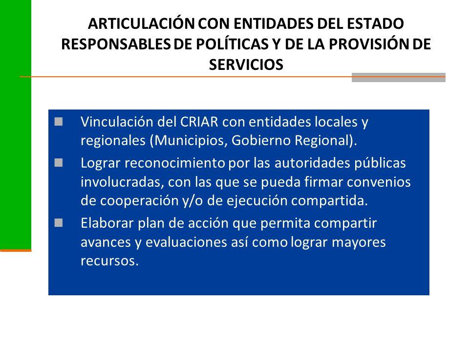 ARTICULACIÓN CON ENTIDADES DEL ESTADO RESPONSABLES DE POLÍTICAS Y DE LA PROVISIÓN DE SERVICIOS Vinculación del CRIAR con entidades locales y regionales (Municipios, Gobierno Regional).