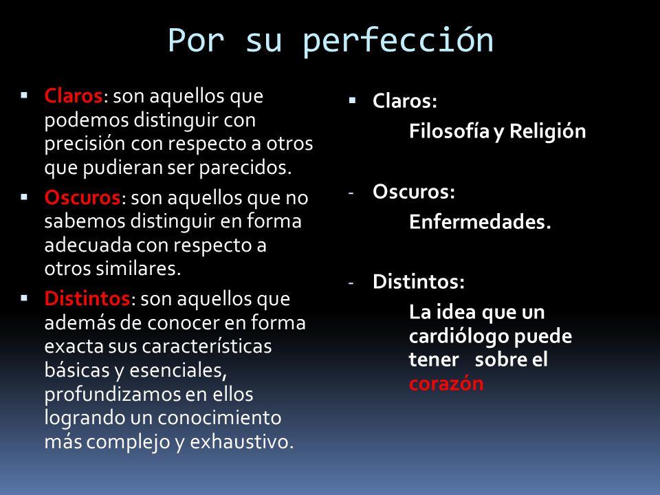 Por su perfección  Claros: son aquellos que podemos distinguir con precisión con respecto a otros que pudieran ser parecidos.