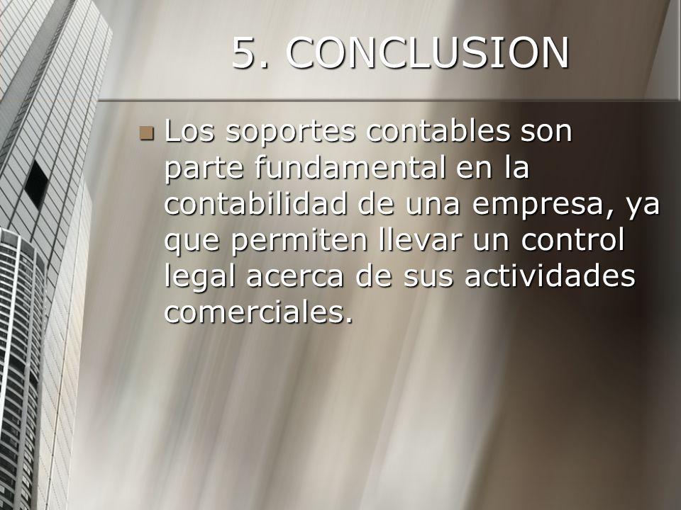 5.CONCLUSION Los soportes contables son parte fundamental en la contabilidad de una empresa, ya que permiten llevar un control legal acerca de sus actividades comerciales.