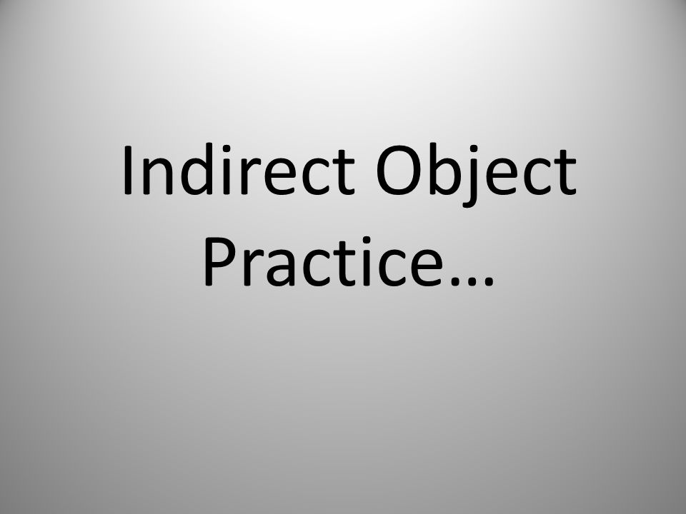Indirect Object Practice…
