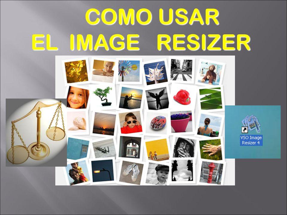 COMO USAR COMO USAR EL IMAGE RESIZER EL IMAGE RESIZER