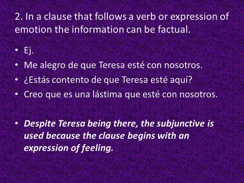 2. In a clause that follows a verb or expression of emotion the information can be factual.