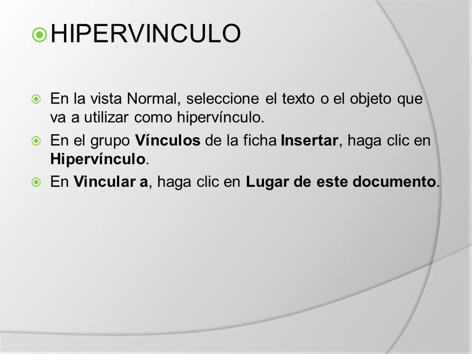  HIPERVINCULO  En la vista Normal, seleccione el texto o el objeto que va a utilizar como hipervínculo.