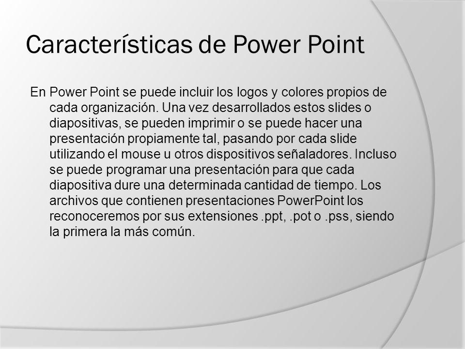 Características de Power Point En Power Point se puede incluir los logos y colores propios de cada organización.