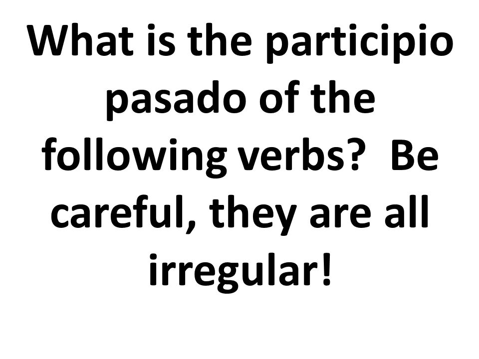 What is the participio pasado of the following verbs Be careful, they are all irregular!