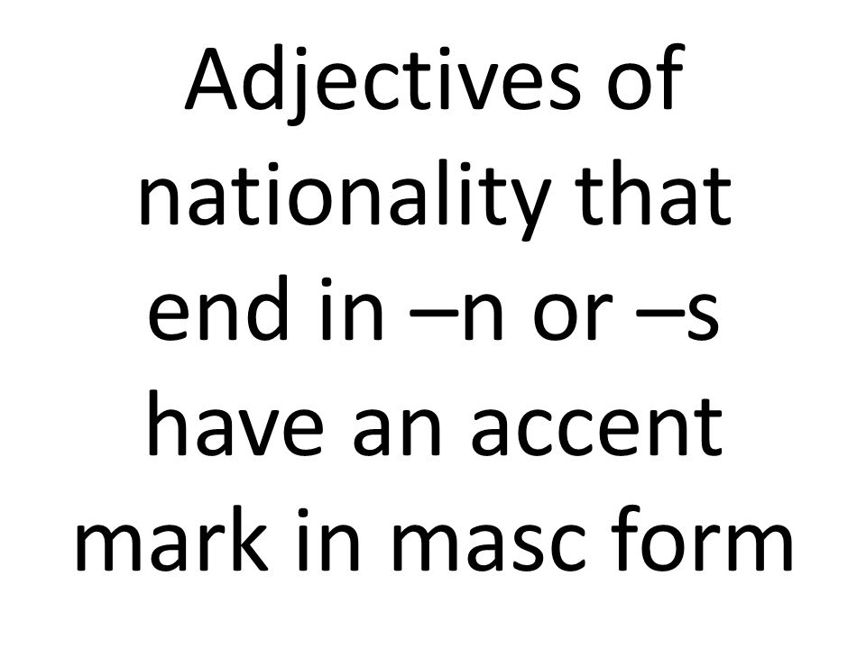 Adjectives of nationality that end in –n or –s have an accent mark in masc form
