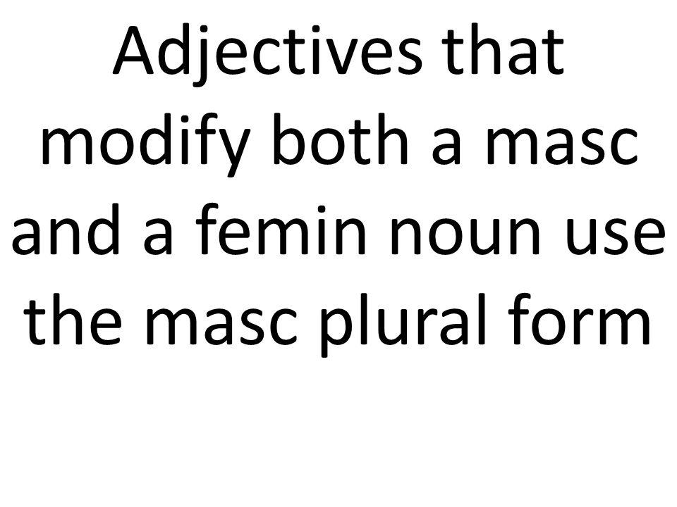 Adjectives that modify both a masc and a femin noun use the masc plural form