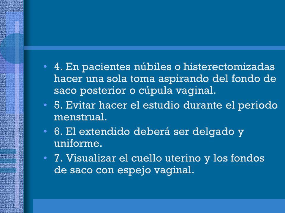 4. En pacientes núbiles o histerectomizadas hacer una sola toma aspirando del fondo de saco posterior o cúpula vaginal. 5. Evitar hacer el estudio dur