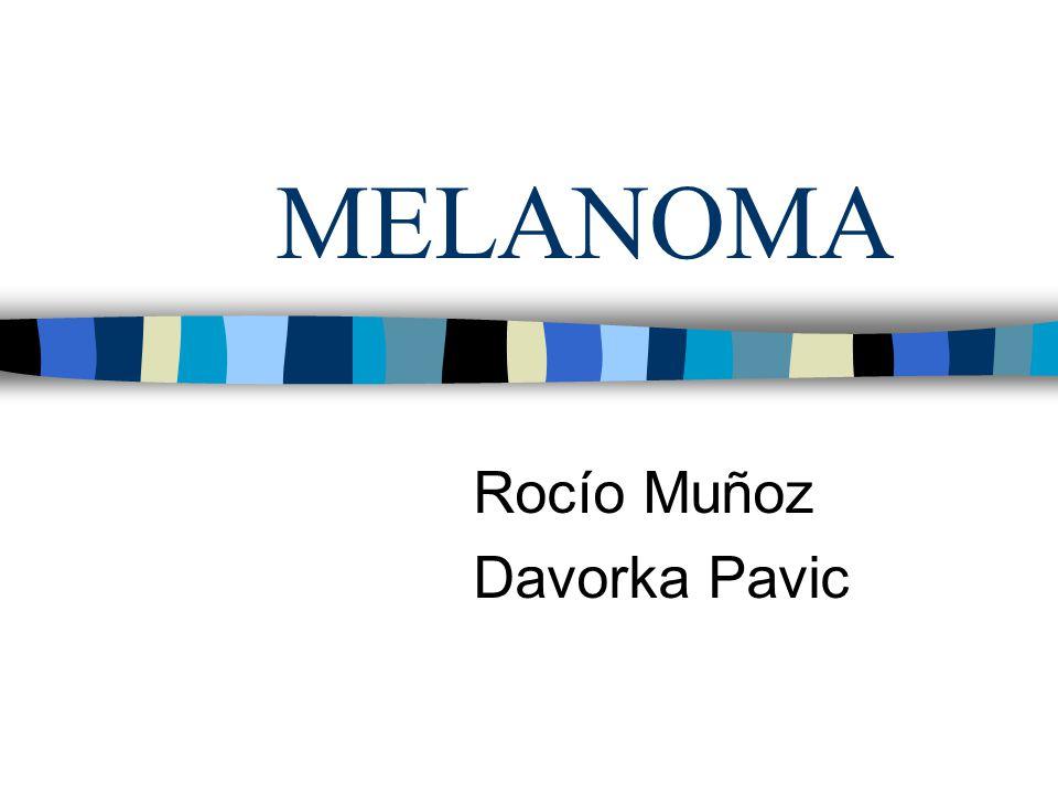 MELANOMA Rocío Muñoz Davorka Pavic