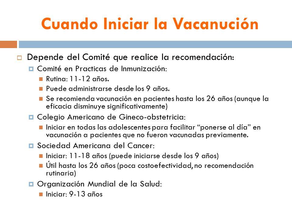 Cuando Iniciar la Vacanución  Depende del Comité que realice la recomendación:  Comité en Practicas de Inmunización: Rutina: 11-12 años.