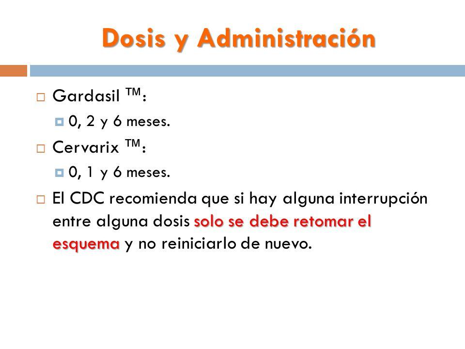 Dosis y Administración  Gardasil ™:  0, 2 y 6 meses.