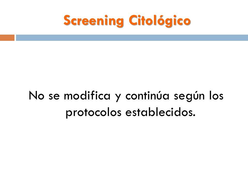 Screening Citológico No se modifica y continúa según los protocolos establecidos.