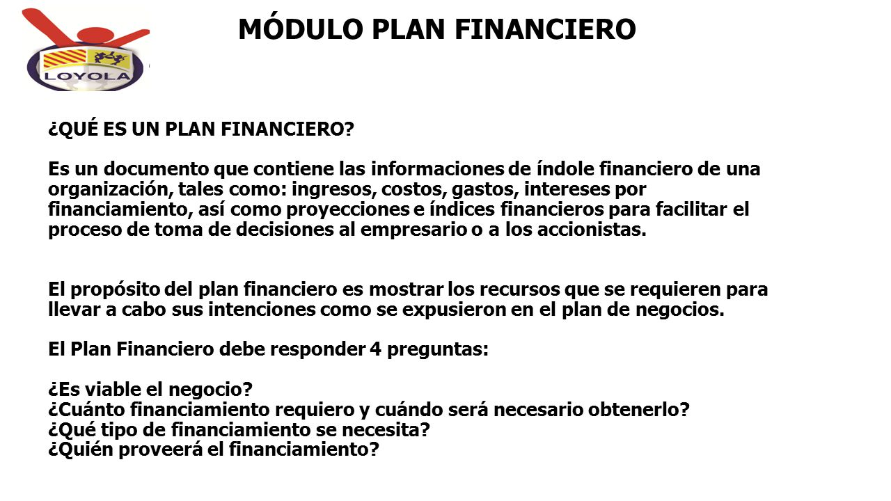 ¿QUÉ ES UN PLAN FINANCIERO? Es un documento que contiene las informaciones de índole financiero de una organización, tales como: ingresos, costos, gas