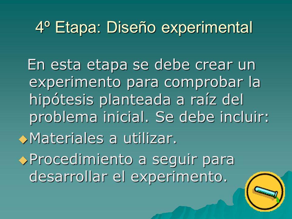 4º Etapa: Diseño experimental En esta etapa se debe crear un experimento para comprobar la hipótesis planteada a raíz del problema inicial.