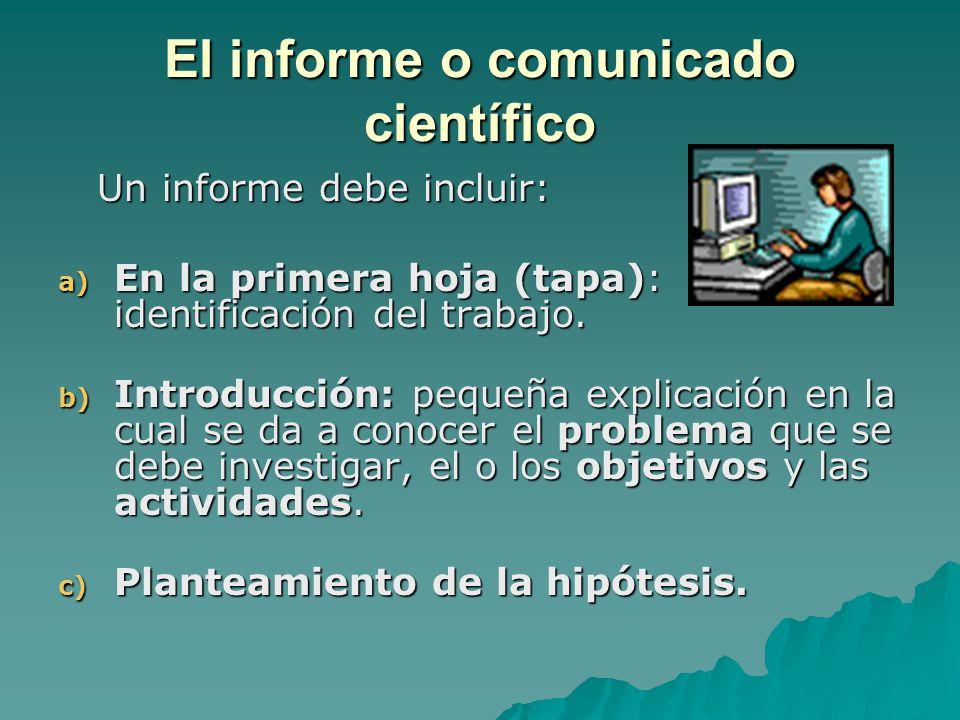 El informe o comunicado científico Un informe debe incluir: Un informe debe incluir: a) En la primera hoja (tapa): identificación del trabajo.
